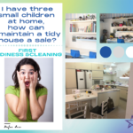 I have three small children at home, how can I maintain a tidy home for sale?