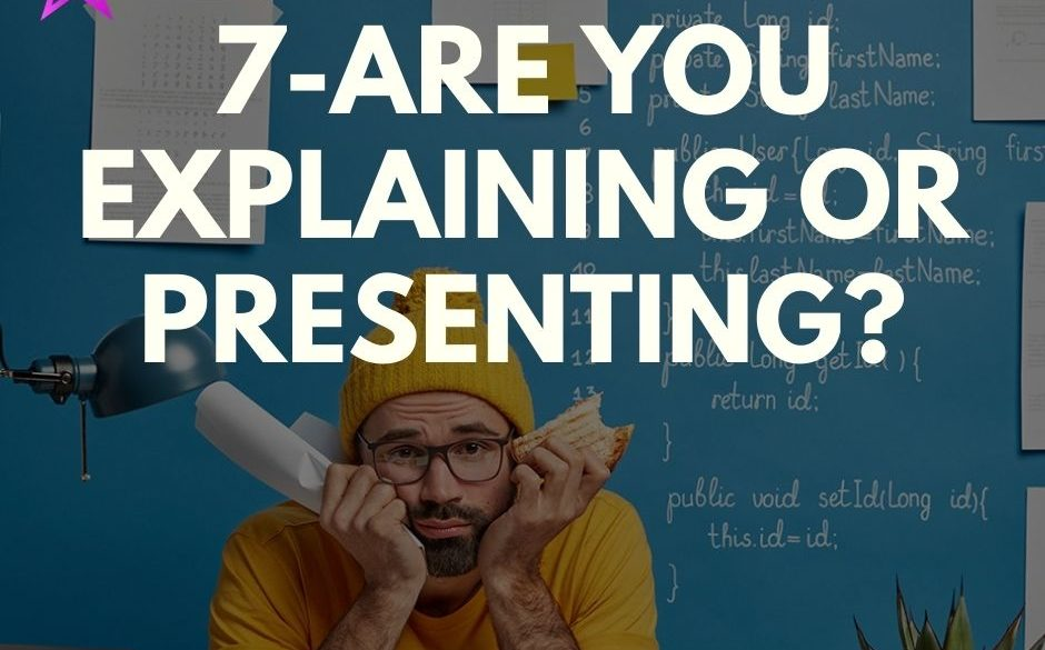 7-Are you explaining or presenting?